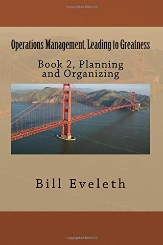 Download Operations Management, Leading to Greatness: Book 2, Planning and Organizing (Volume 2) PDF