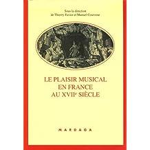 PLAISIR MUSICAL EN FRANCE AU XVIIÈME SIÈCLE (LE)