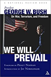 We Will Prevail: President George W. Bush on War, Terrorism and Freedom: Foreword by Peggy Noonan; Introduction by Jay Nordlinger A National Review Book