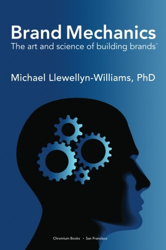 Brand Mechanics: The Art and Science of Building Brands