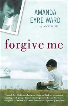 Forgive Me: A Novel by [Ward, Amanda Eyre]