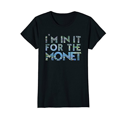 Womens I'M IN IT FOR THE MONET Funny Artist Pun Shirt Claude Monet Large (French Art Masterpiece)