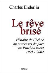 Le Rêve brisé : Histoire de l'échec du processus de paix au Proche-Orient (1995-2002)