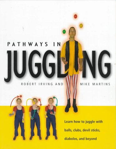 Download Pathways in Juggling: Learn how to juggle with balls, rings, clubs, devil sticks, diabolos and other objects pdf epub