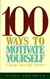 100 Ways to Motivate Yourself, Steve Chandler, 1564142493