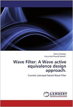 Book Wave Filter: A Wave active equivalence design approach.: Current conveyor based Wave filter