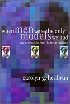 Book When Men Were the Only Models We Had: My Teachers Fadiman, Barzun, Trilling (Personal Takes)