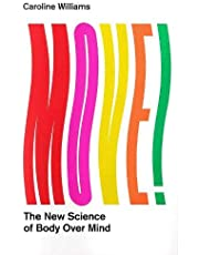 Move!: The New Science of Body Movement and How it Can Set Your Mind Free: The New Science of Body Over Mind