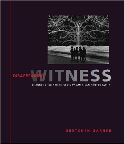 Disappearing Witness: Change in Twentieth-Century American Photography