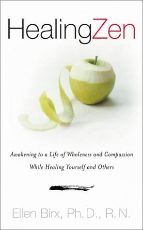 Healing Zen: Awakening Life Wholeness Compassion While Caring for Yourself Others