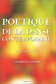 Poétique de la danse contemporaine par Laurence Louppe