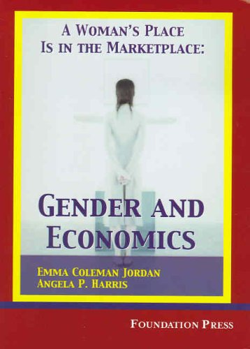 Jordan and Harris' A Woman's Place is in the Marketplace: Gender and Economics (University Casebook Series)