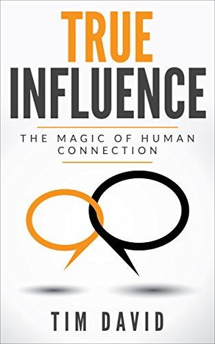 TRUE Influence: The Magic of Human Connection
