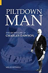 Piltdown Man: The Secret Life of Charles Dawson (Revealing History)