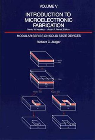 Introduction to Microelectronic Fabrication (Modular Series on Solid State Devices, Vol 5)