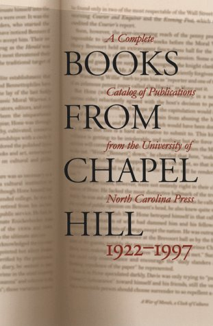 Books from Chapel Hill, 1922-1997 : A Complete Catalog of the Publications from the University of North Carolina Press - University of North Carolina Press Staff