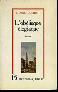 L'obélisque élégiaque : roman, Courtot, Claude