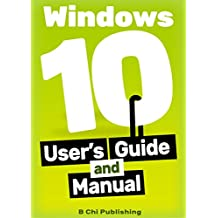 Windows 10 Manual and Windows 10 User Guide (Windows 10 Guide for Beginners Book 1)