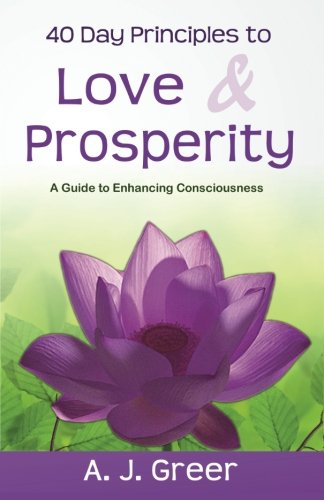 Download 40 Day Principles To Love & Prosperity: A Guide To Enhancing Consciousness ebook