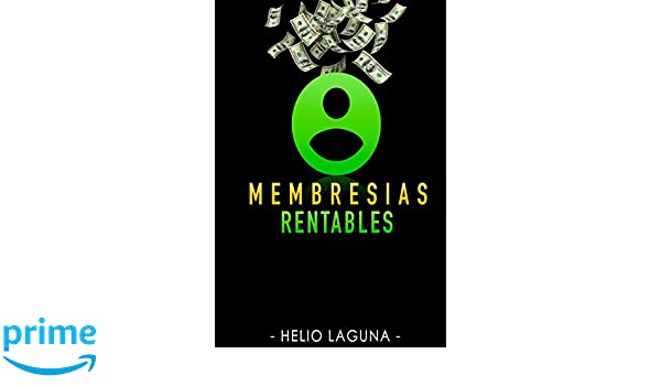 Membresías Rentables (Spanish Edition): Helio Laguna: 9781976589591: Amazon.com: Books