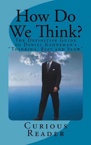 How Do We Think? The Definitive Guide to Daniel Kahneman's