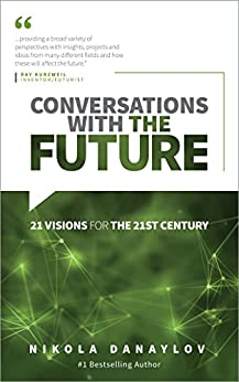 Conversations with the Future: 21 Visions for the 21st Century by [Danaylov, Nikola]