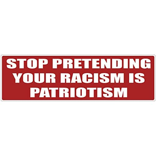 """Top Bumper Sticker for Cars, Trucks - Stop Pretending Your Racism Is Patriotism - Professional Vinyl Decal 