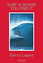 Written by one of the most revered surfers of his generation, Gerry Lopez's Surf Is Where You Find It is a collection of stories about a lifetime of surfing. But more than that, it is a collection of stories about the lessons learned f...