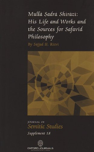 Mulla Sadra Shirazi: His Life and Works and the Sources for Safavid Philosophy (Journal of Semitic Studies Supplement)