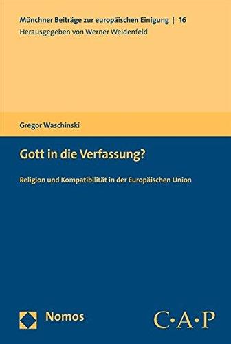 Gott in die Verfassung?: Religion und Kompatibilität in der Europäischen Union