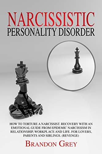 Narcissistic Personality Disorder: How to Torture a Narcissist Recovery  with an Emotional Guide from Epidemic Narcissism in Relationship, Workplace