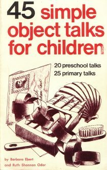 45 Simple Object Talks for Children: 20 Preschool Talks, 25 Primary (Primary Bible Lessons)