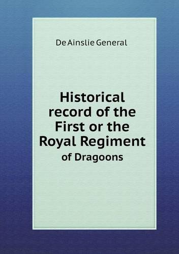 Historical record of the First or the Royal Regiment of Dragoons PDF