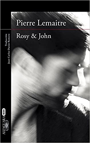 Amazon.com: Rosy & John / In Spanish (Spanish Edition) (9788420413631): Pierre Lemaitre: Books