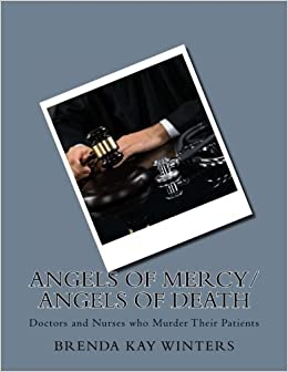 Book Angels of Mercy/ Angels of Death: Doctors and Nurses who Murder Their Patients