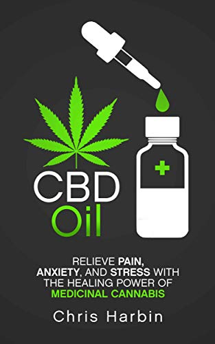CBD Oil: Relieve Pain, Anxiety, and Stress with the Healing Power of Medicinal Cannabis (Best Oil For Psoriasis)