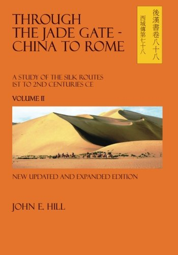 Through the Jade Gate - China to Rome, Vol. 2 (A Study of The Silk Routes 1st To 2nd Centuries CE) (Rome Jade Gate)