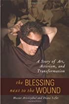 The Blessing Next to the Wound: A Story of Art, Activism, and Transformation