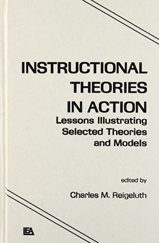 Instructional Theories in Action: Lessons Illustrating Selected Theories and Models
