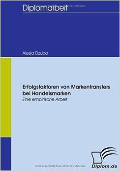 Book Erfolgsfaktoren von Markentransfers bei Handelsmarken: Eine empirische Arbeit by Alesja Dzuba (2007-11-01)