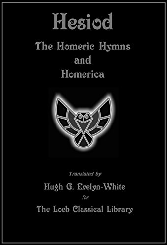The Homeric Hymns and Homerica (Loeb Classical Library Edition)