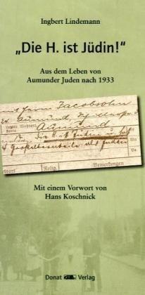 """""""Die H. ist Jüdin!"""": Aus dem Leben von Aumunder Juden nach 1933"""