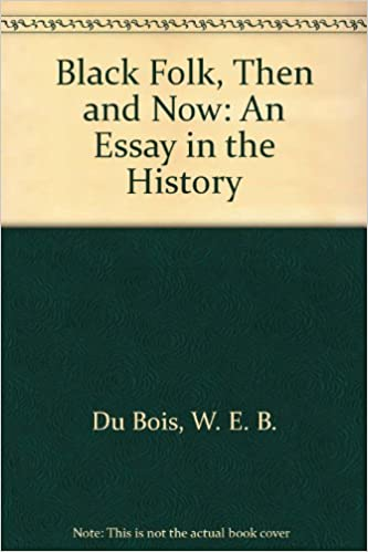 black folk then and now an essay in the history w e b du  black folk then and now an essay in the history w e b du bois 9780527252755 com books
