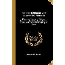 Histoire Littéraire Des Vaudois Du Piémont: D'Après Les Manuscrits Originaux Conservés À Cambridge, Dublin, Genève, Grenoble, Munich, Paris, Strasbourg Et Zurich