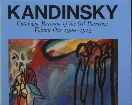 Kandinsky, catalogue raisonné of the oil-paintings (v. 1)