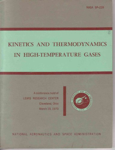 Kinetics and Thermodynamics in High-temperature Gases (A Conference Held At Lewis Research Center, Cleveland, Ohio, March 19, 1970, Nasa SP-239)