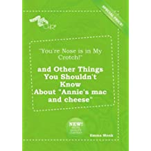 """You're Nose is in My Crotch!"" and Other Things You Shouldn't Know About ""Annie's mac and cheese"""