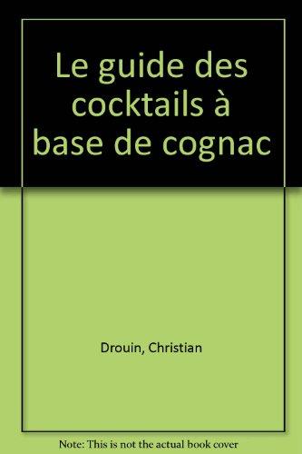 Télécharger guide des cocktails a base de cognac ((Hardcover)) Francais PDF