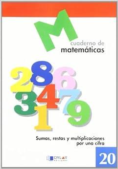 Matematicas 20 - Sumas, Restas Y Multiplicaciones Por Una Cifra por Proyecto Educativo Faro Gratis