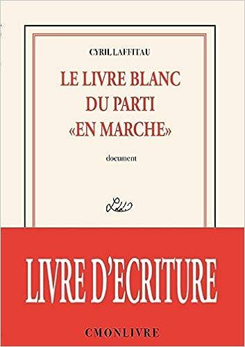Le Livre Blanc Du Parti En Marche French Edition Cyril